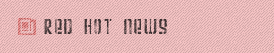 RED HOT NEWS